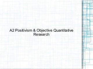 A2 Positivism & Quantitative Research