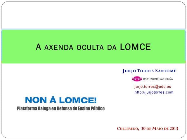 """A axenda oculta da LOMCE"" (Jurjo Torres Santomé. 30 de Maio, 2013)"