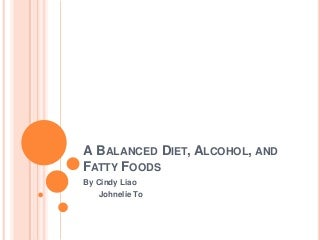 A balanced diet, alcohol, and fatty