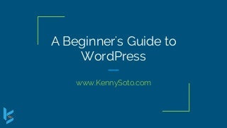 A beginner's guide to word press by Kenny Soto