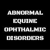 Abnormal equine ophthalmic disorders