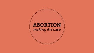 Abortion: Making the Case