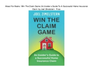 About For Books Win The Claim Game: An Insider s Guide To A Successful Home Insurance Claim by Joel Zimelstern Free
