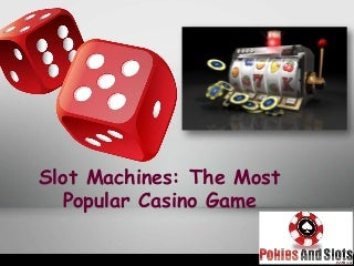 Know the Most Popular Casino Game - Slot Machines