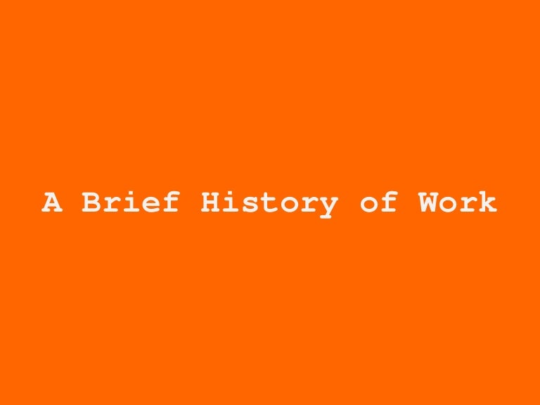 A Brief History Of Work