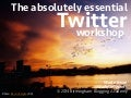 The absolutely essential Twitter workshop