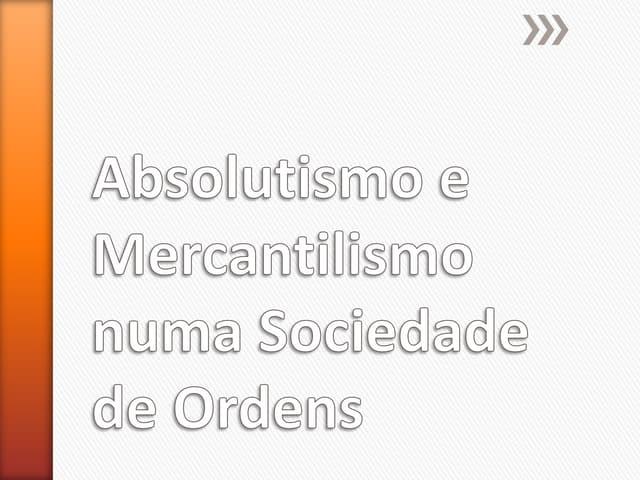 Absolutismo e mercantilismo numa sociedade de ordens