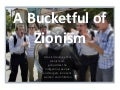 A bucketful of Zionism