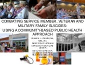 Combating service member, veteran and military family suicides:  Using a community-based public health approach