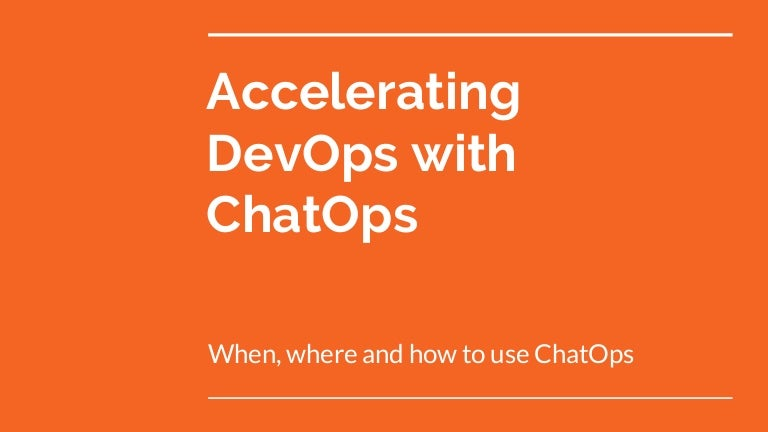 Accelerating DevOps with ChatOps