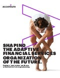Shaping the Adaptive Financial Services Organization of the Future