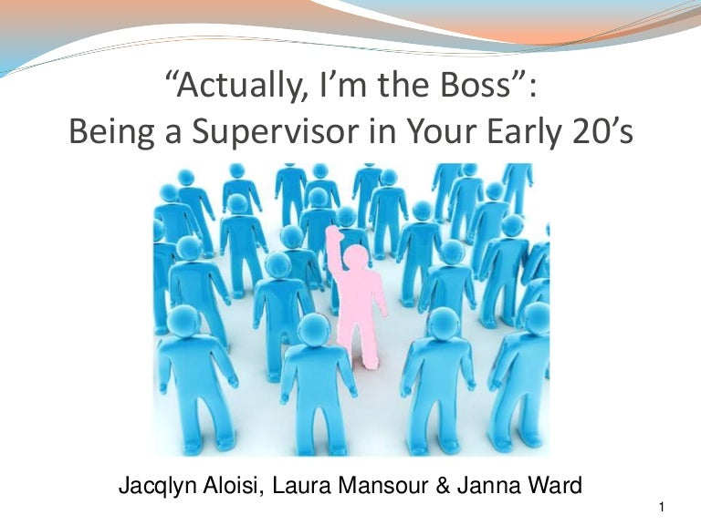 Actually, I'm The Boss - Being A Supervisor In Your Early 20's