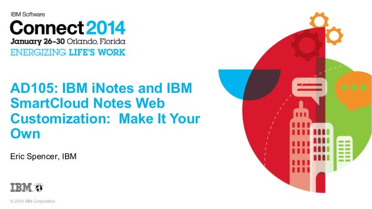 IBM Connect 2014 - AD105  IBM iNotes and IBM SmartCloud Notes Web  Customization  Make It Your Own d96003d2833
