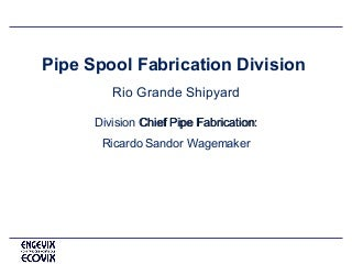 Pipe Spool fabrication Division Presentation for MHI 25-07-13