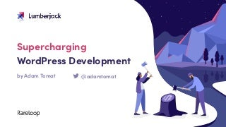 Supercharging WordPress Development - Wordcamp Brighton 2019