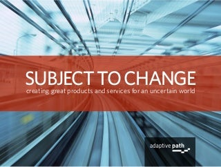 Subject To Change: creating great products and services for an uncertain world