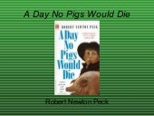 analysis of a day no pigs would die Farm€ peck - a day no pigs would die originally published in hardcover in 1972, a day no pigs would die was one of the first young adult books, along with titles like the outsiders and the€ summary - shmoop amazoncom: a day no pigs would die (9780679853060): robert newton peck: books.