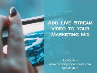 Add Live Stream Video to Your Marketing Mix