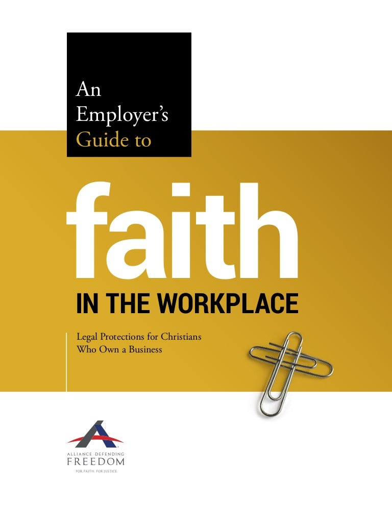 Alliance Defending Freedoms Employer Guide To Faith In The Workplace