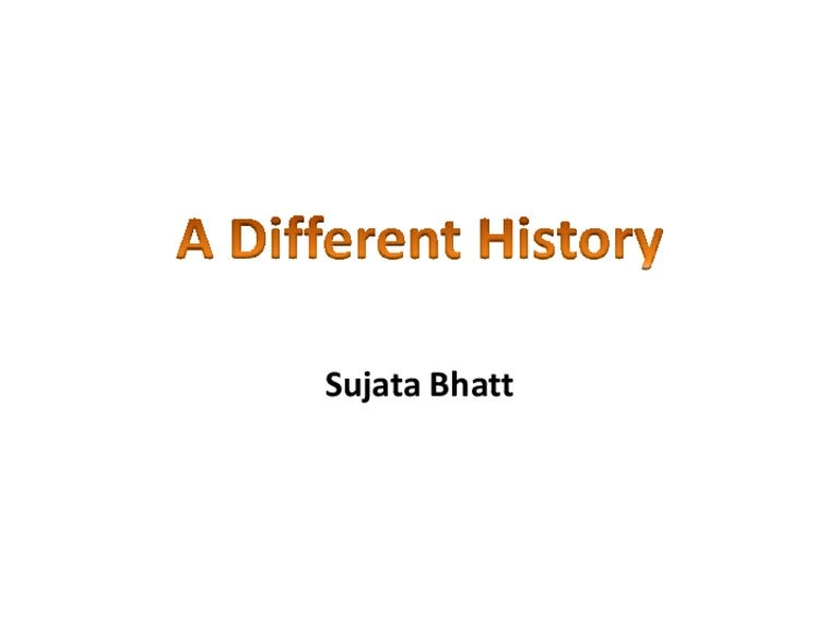 a different history by sujata bhatt essay Igcse analysis of where i come from, elizabeth brewster, and a different history, sujata bhatt, essay comparing both poems ateacherwritescom these poems are from the cambridge igcse poetry anthology.