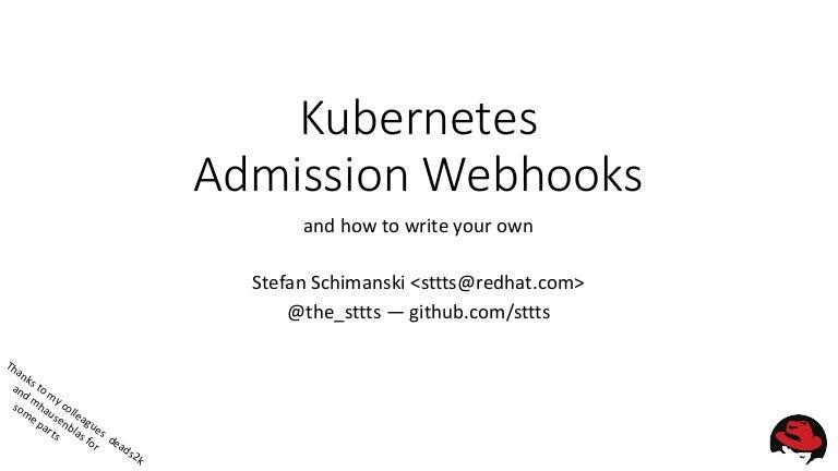 Extending Kubernetes – Admission webhooks