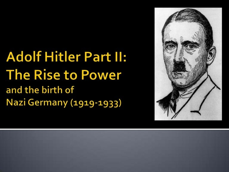 essay on hitlers rise to power Hitler was a perfect example of self-motivation, determination and hard work through which nazi became the strongest power among all the other states about grantgaleacom our writing team provides free academic tips for college students struggling with scholarships, grants, essays and midterms.