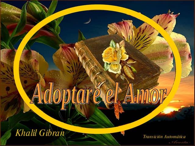 ADOPTARÉ EL AMOR - KHALIL GIBRAN
