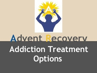 Advent Recovery Presentation on Addiction Treatment Options