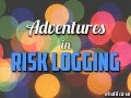 Adventures in Risk Logging