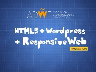 HTML5 + CSS3 + WordPress = Responsive Web