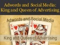 Adwords and Social Media: King and Queen of Advertising