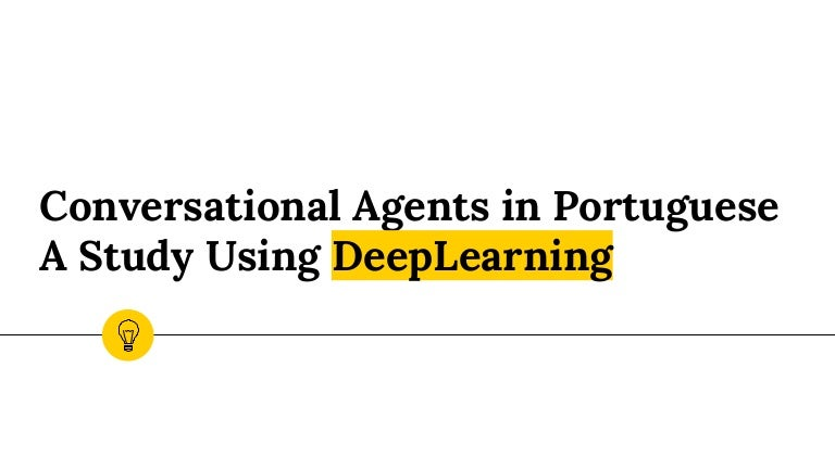 Conversational Agents in Portuguese: A Study Using Deep Learning