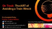 On Track: The ART of Avoiding a Train Wreck
