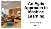 An Agile Approach to Machine Learning