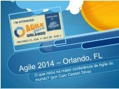 Agile 2014 in Orlando - Highlights from Caio Cestari Silva