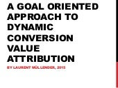 A goal oriented approach to dynamic conversion value attribution