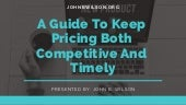 A Guide to Keep Pricing Both Competitive and Timely - John B. Wilson