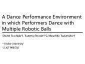 A Dance Performance Environment in which Performers Dance with Multiple Robotic Balls (AH2016 presentation tsuchida)