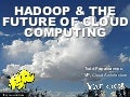 "Apache Hadoop India Summit 2011 Keynote talk ""Hadoop & the Future of Cloud Computing"" by Todd Papaioannou"