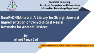 NumPyCNNAndroid: A Library for Straightforward Implementation of Convolutional Neural Networks for Android Devices - ITCE 2019