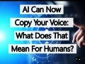 Artificial Intelligence Can Now Copy Your Voice: What Does That Mean For Humans?