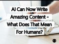 Artificial Intelligence Can Now Write Amazing Content – What Does That Mean For Humans?