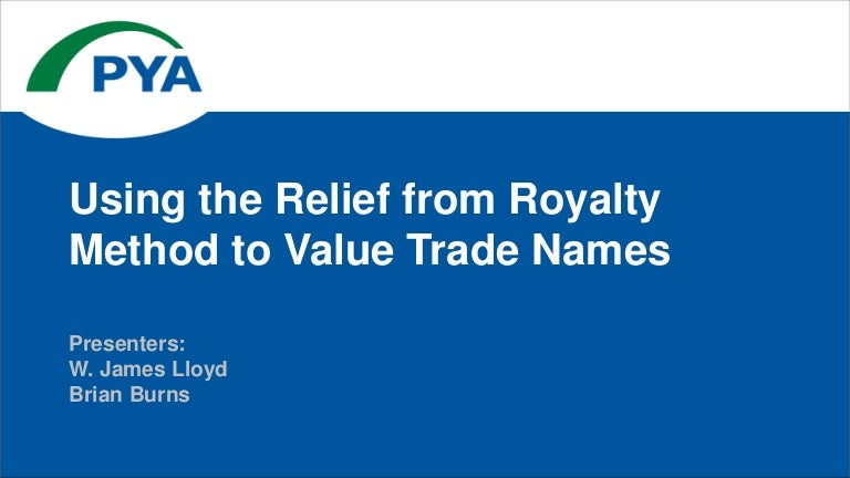 Using the relief from royalty method to value trade names.