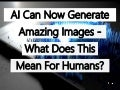 Artificial Intelligence Can Now Generate Amazing Images – What Does The Mean For Humans?