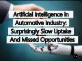 Artificial Intelligence In Automotive Industry: Surprisingly Slow Uptake And Missed Opportunities