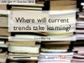 Where will current trends take learning?