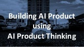 Building AI Product using AI Product Thinking