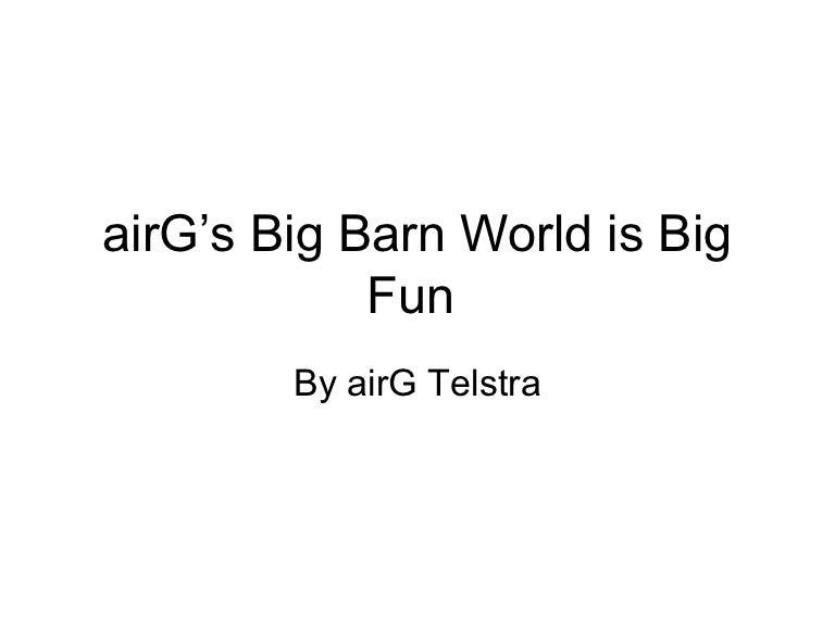 Air G S Big Barn World Is Big Fun By Airg Telestra