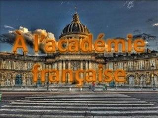 A l'academie francaise