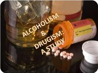 Alcoholism & drugism